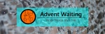 Advent Waiting: Hope Peace Joy Love